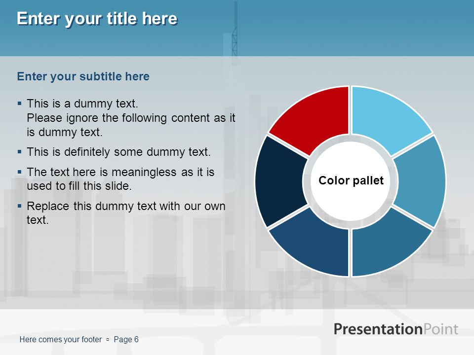 Here comes your footer  Page 6 Enter your title here Color pallet  This is a dummy text.
