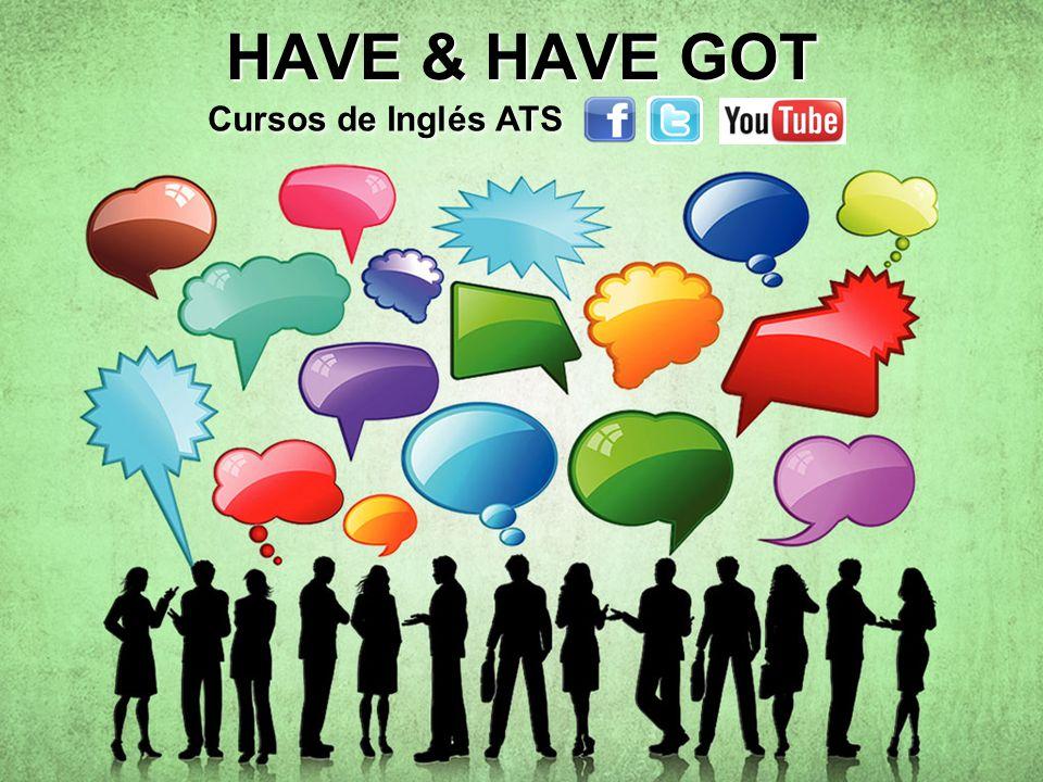 HAVE & HAVE GOT Cursos de Inglés ATS Cursos de Inglés ATS Cursos de Inglés ATS Cursos de Inglés ATS