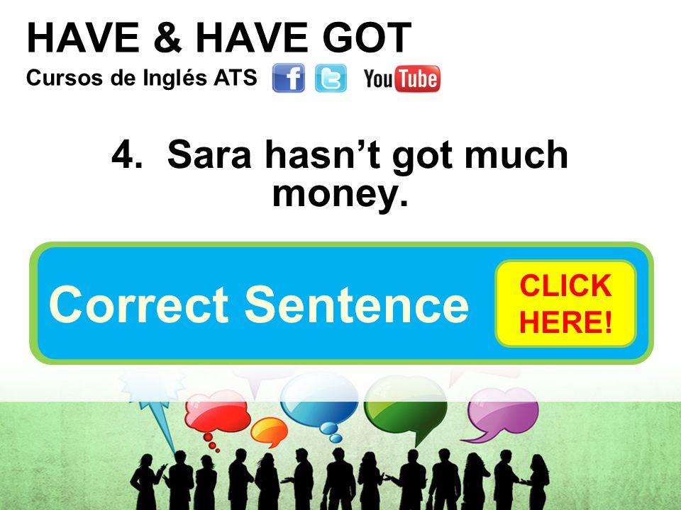 HAVE & HAVE GOT 4. Sara hasn't got much money.