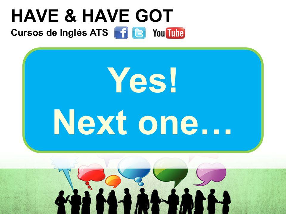 HAVE & HAVE GOT Cursos de Inglés ATS Cursos de Inglés ATS Cursos de Inglés ATS Cursos de Inglés ATS Yes.
