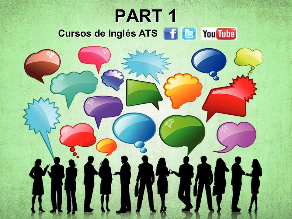 PART 1 Cursos de Inglés ATS Cursos de Inglés ATS Cursos de Inglés ATS Cursos de Inglés ATS