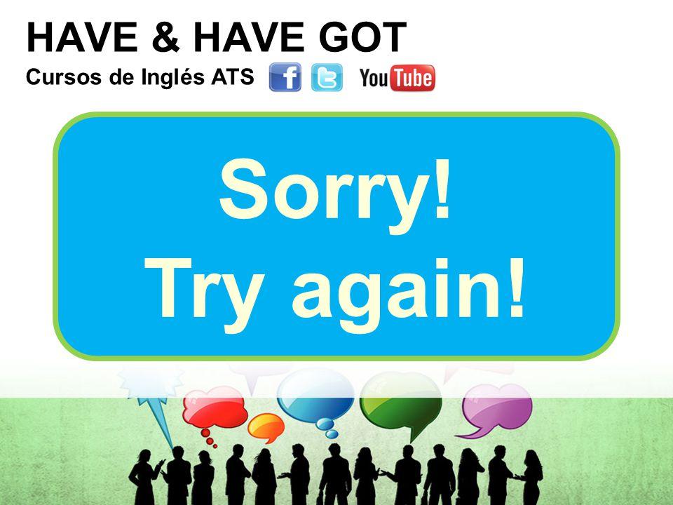 HAVE & HAVE GOT Cursos de Inglés ATS Cursos de Inglés ATS Cursos de Inglés ATS Cursos de Inglés ATS Sorry.