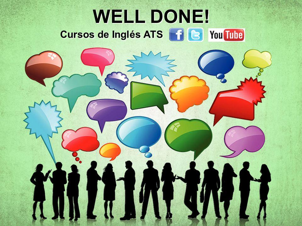 WELL DONE! Cursos de Inglés ATS Cursos de Inglés ATS Cursos de Inglés ATS Cursos de Inglés ATS