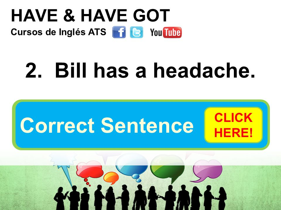 HAVE & HAVE GOT 2. Bill has a headache.