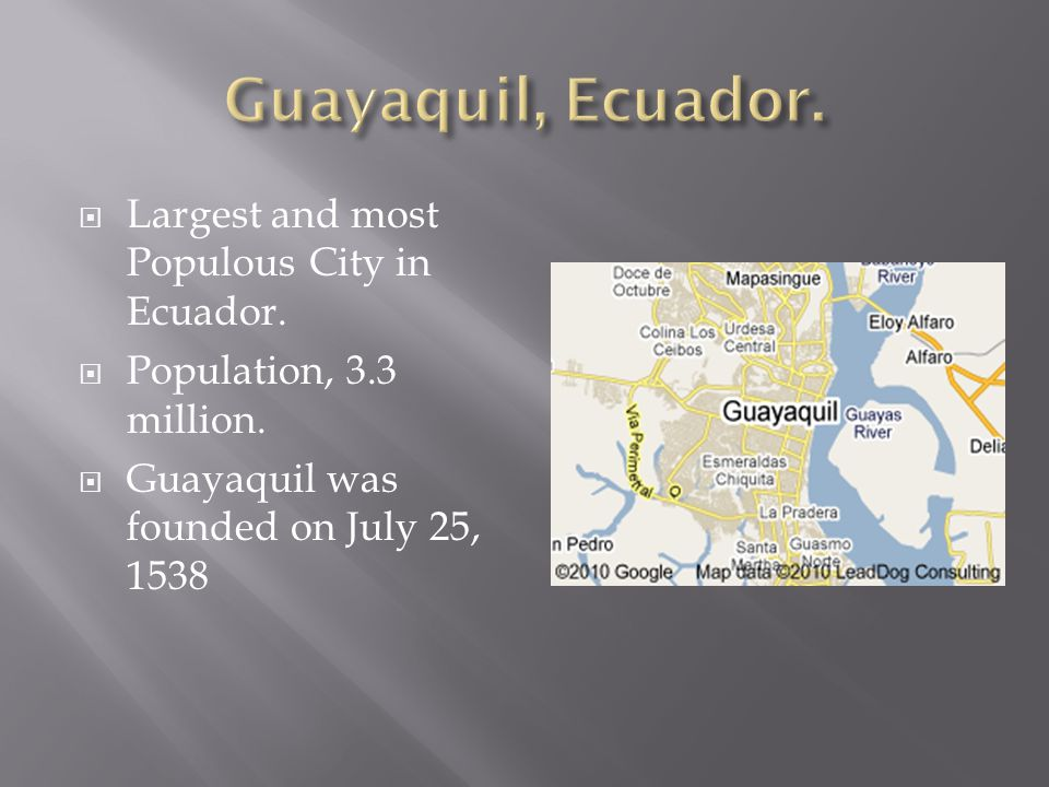  Largest and most Populous City in Ecuador.  Population, 3.3 million.