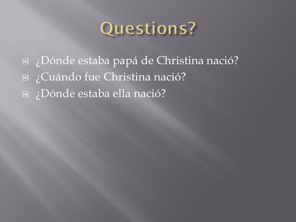  ¿Dónde estaba papá de Christina nació?  ¿Cuándo fue Christina nació?  ¿Dónde estaba ella nació?