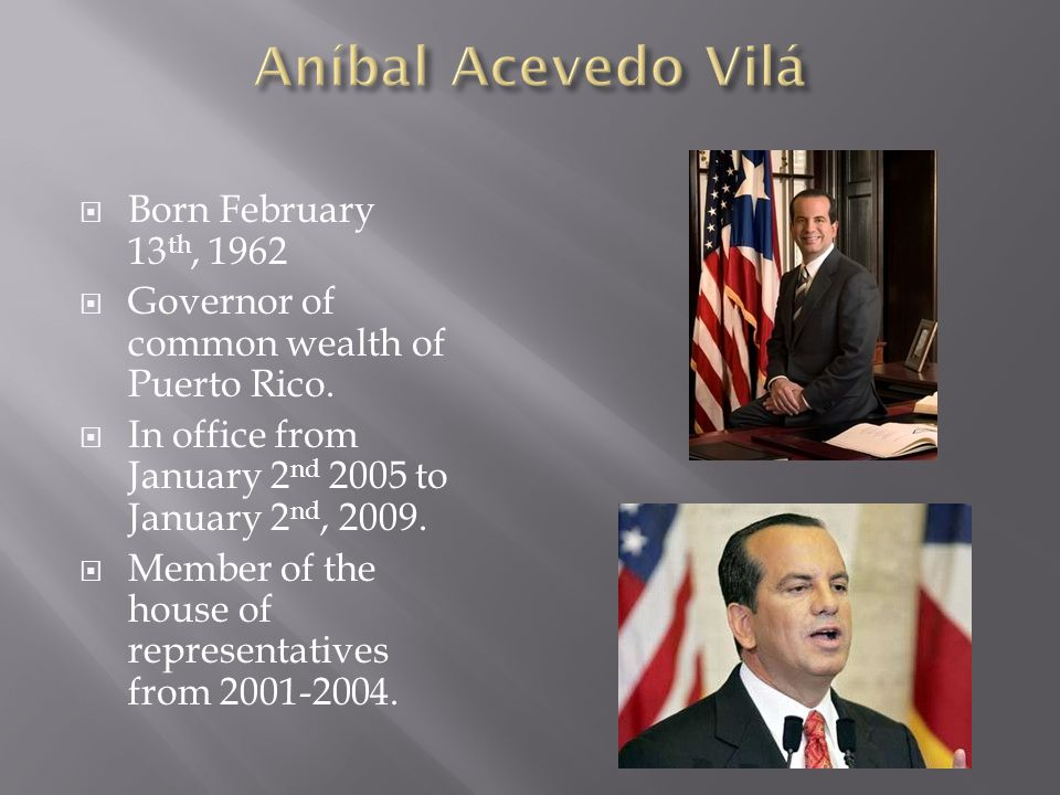  Born February 13 th, 1962  Governor of common wealth of Puerto Rico.