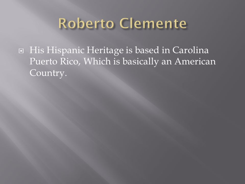  His Hispanic Heritage is based in Carolina Puerto Rico, Which is basically an American Country.