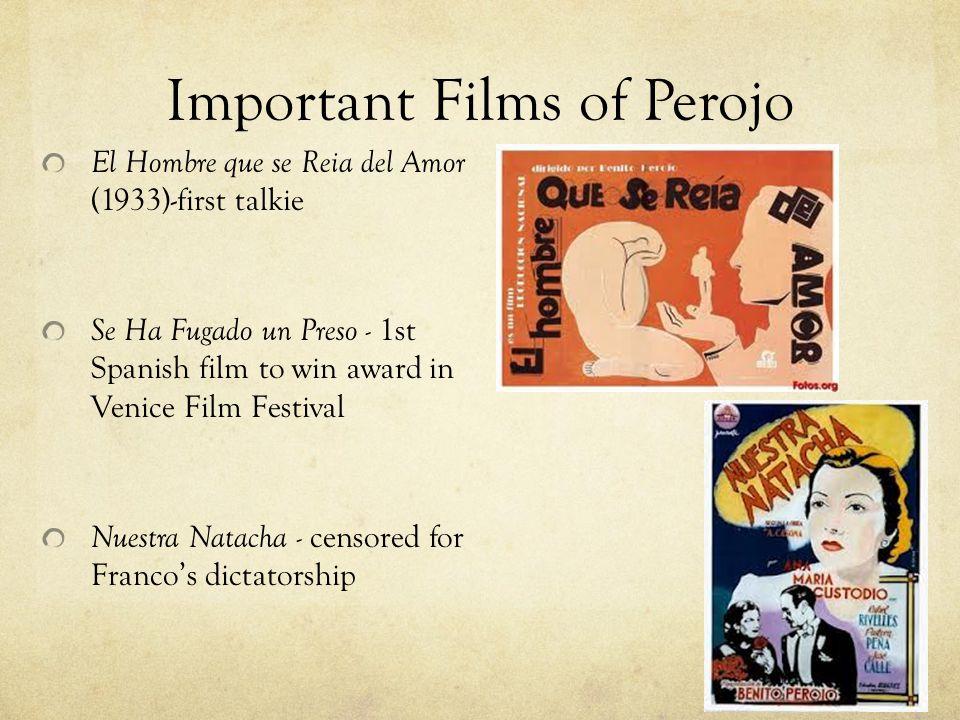 Important Films of Perojo El Hombre que se Reia del Amor (1933)-first talkie Se Ha Fugado un Preso - 1st Spanish film to win award in Venice Film Festival Nuestra Natacha - censored for Franco's dictatorship