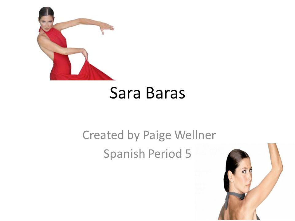Sara Baras Created by Paige Wellner Spanish Period 5
