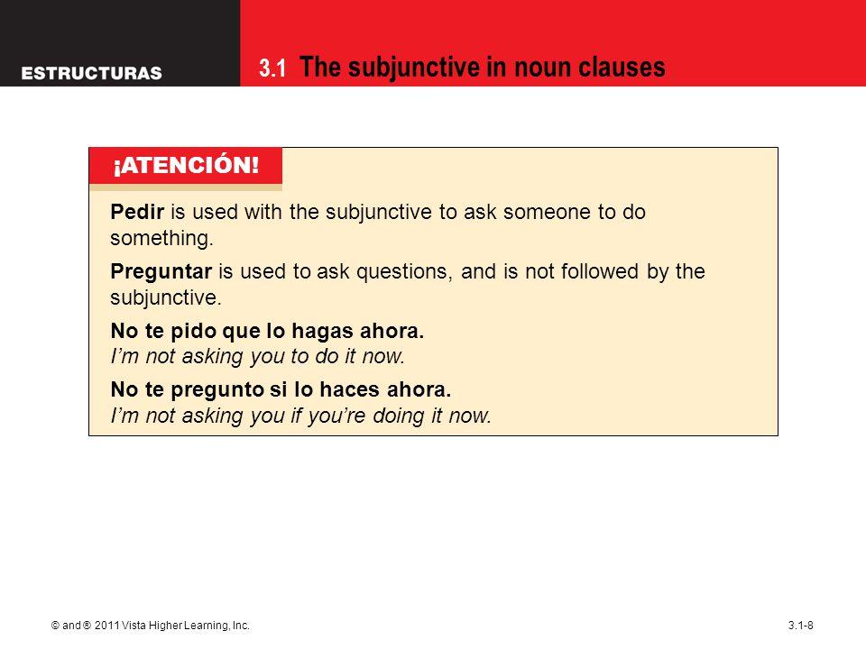 3.1 The subjunctive in noun clauses © and ® 2011 Vista Higher Learning, Inc.3.1-9 Martín quiere que grabemos este anuncio para el viernes.