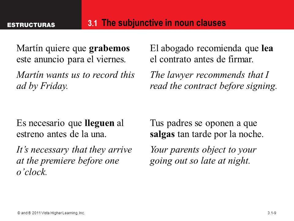 3.1 The subjunctive in noun clauses © and ® 2011 Vista Higher Learning, Inc.3.1-9 Martín quiere que grabemos este anuncio para el viernes. El abogado