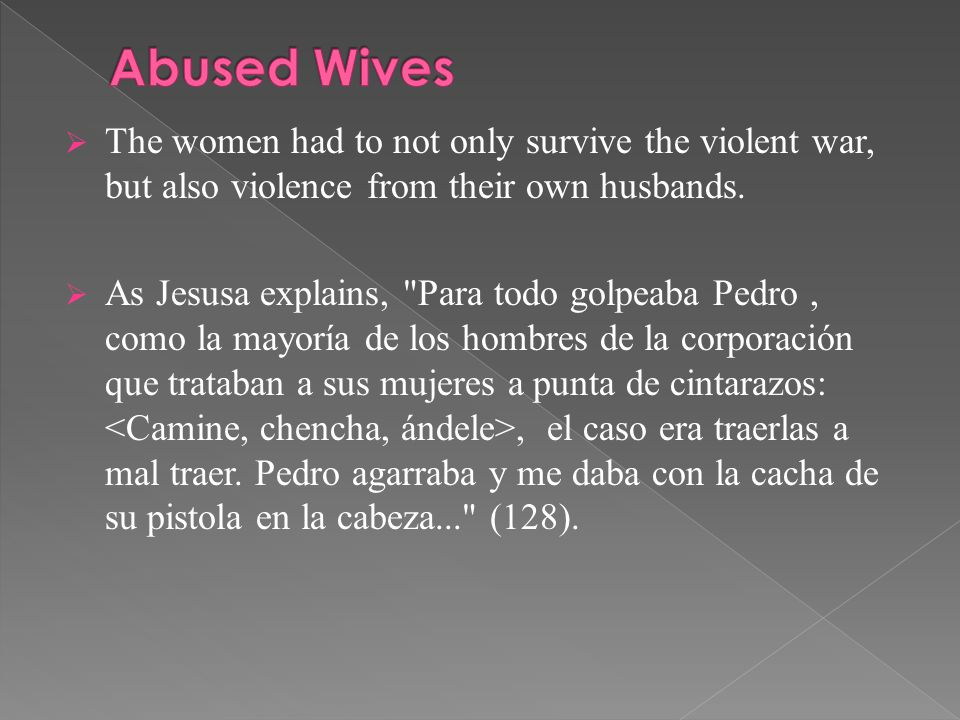  The women had to not only survive the violent war, but also violence from their own husbands.