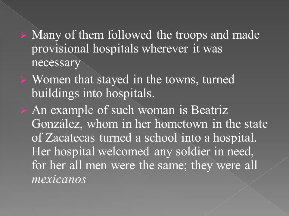  Many of them followed the troops and made provisional hospitals wherever it was necessary  Women that stayed in the towns, turned buildings into hospitals.