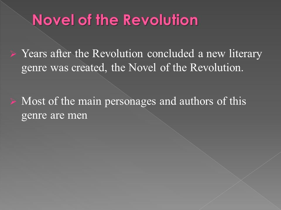  Years after the Revolution concluded a new literary genre was created, the Novel of the Revolution.