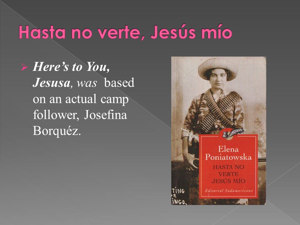  Here's to You, Jesusa, was based on an actual camp follower, Josefina Borquéz.