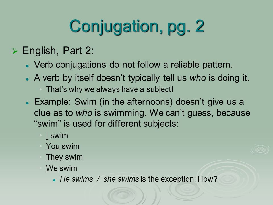 Conjugation, pg. 2   English, Part 2: Verb conjugations do not follow a reliable pattern.
