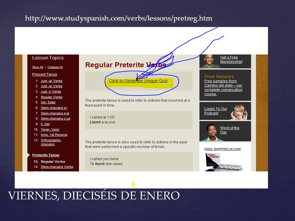 VIERNES, DIECISÉIS DE ENERO http://www.studyspanish.com/verbs/lessons/pretreg.htm