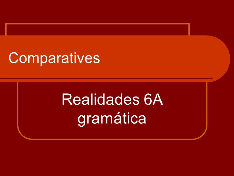 Comparatives Realidades 6A gramática