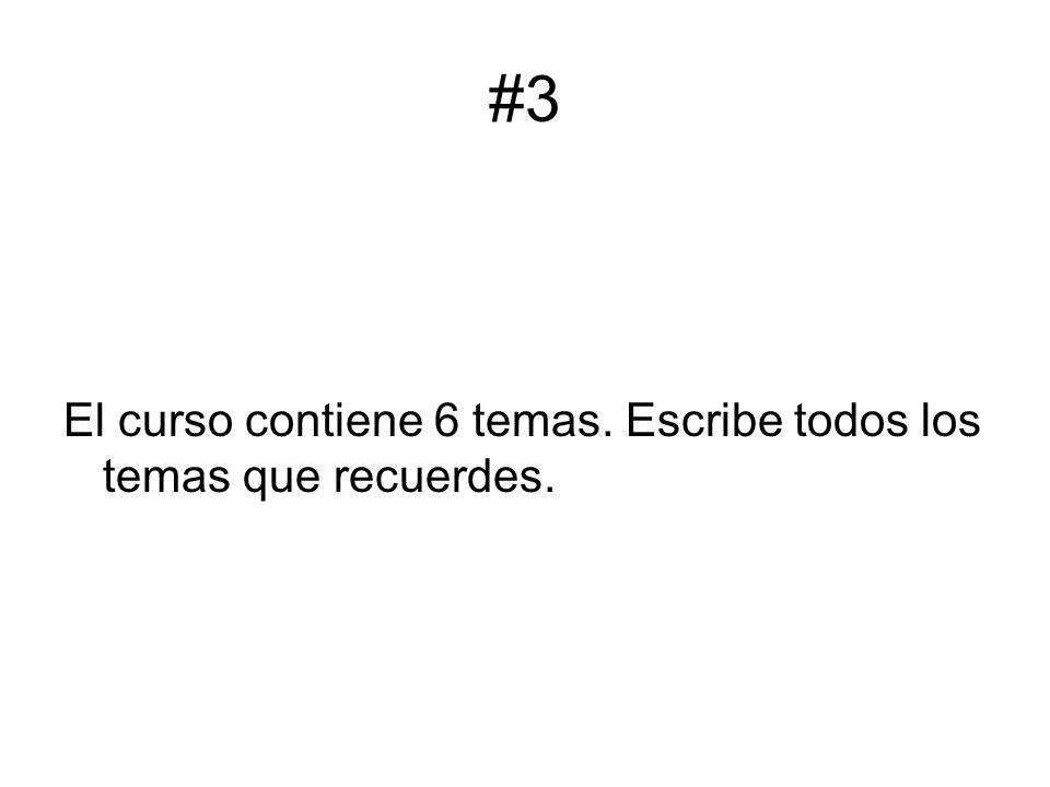 #3 El curso contiene 6 temas. Escribe todos los temas que recuerdes.