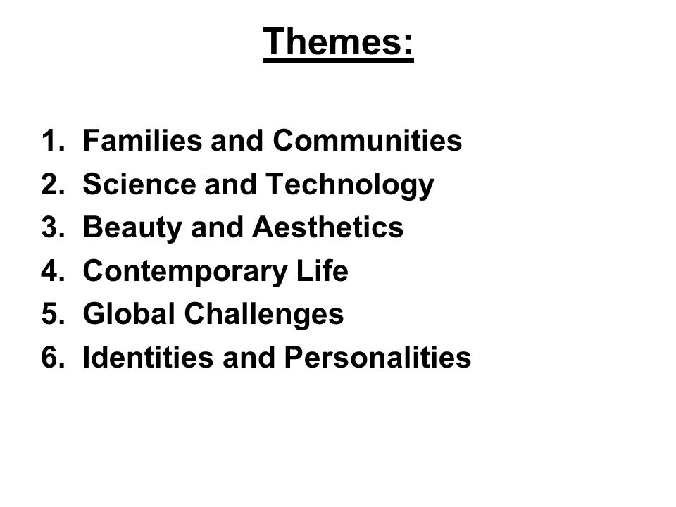 Themes: 1. Families and Communities 2. Science and Technology 3.