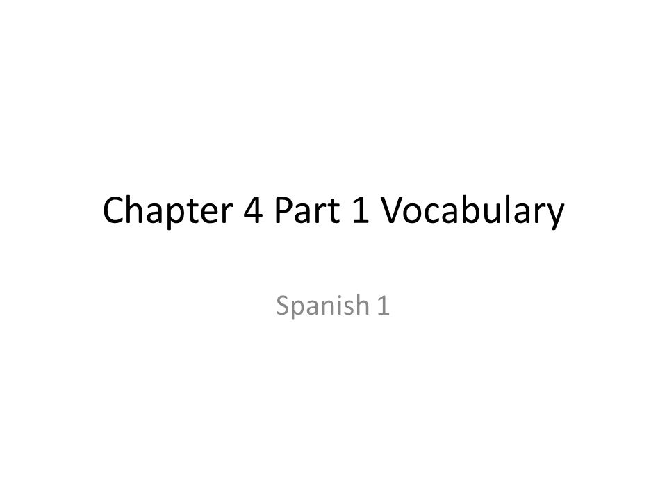 Chapter 4 Part 1 Vocabulary Spanish 1