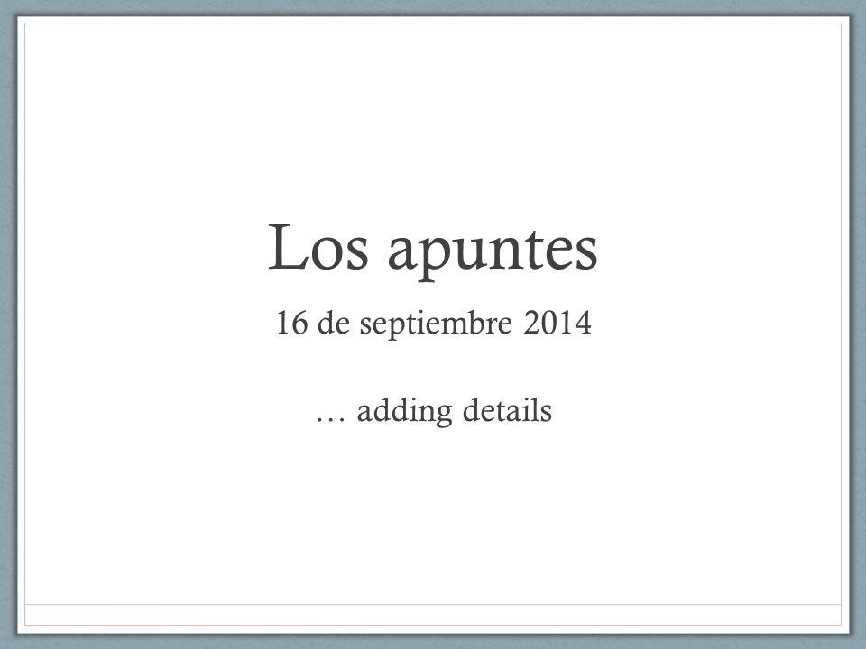 Los apuntes 16 de septiembre 2014 … adding details
