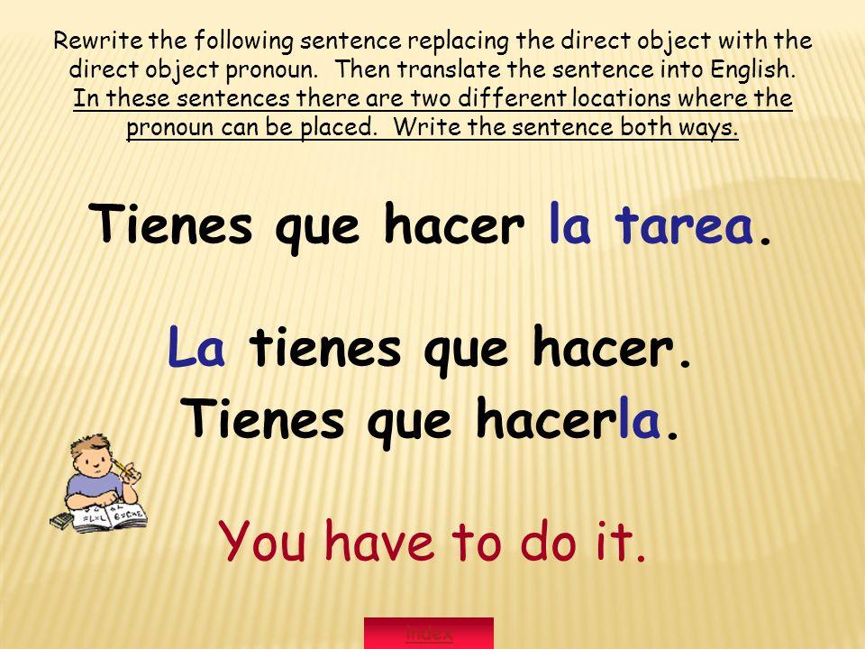 Tienes que hacer la tarea. La tienes que hacer. Tienes que hacerla.