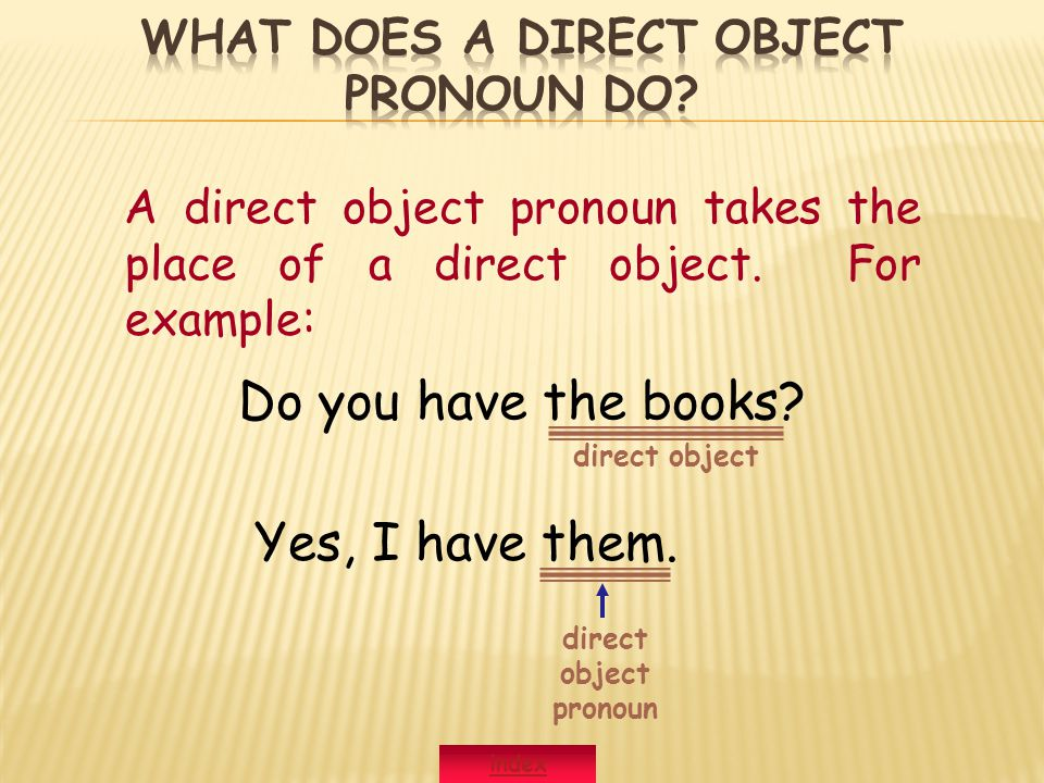 A direct object pronoun takes the place of a direct object.