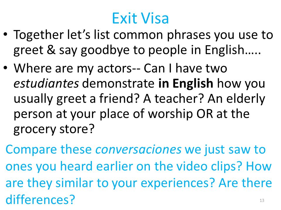 Exit Visa Together let's list common phrases you use to greet & say goodbye to people in English….. Where are my actors-- Can I have two estudiantes d