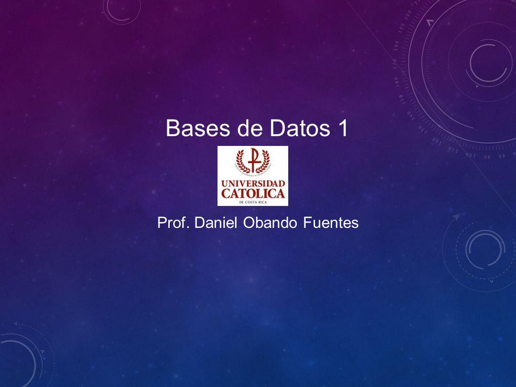 Bases de Datos 1 Prof. Daniel Obando Fuentes