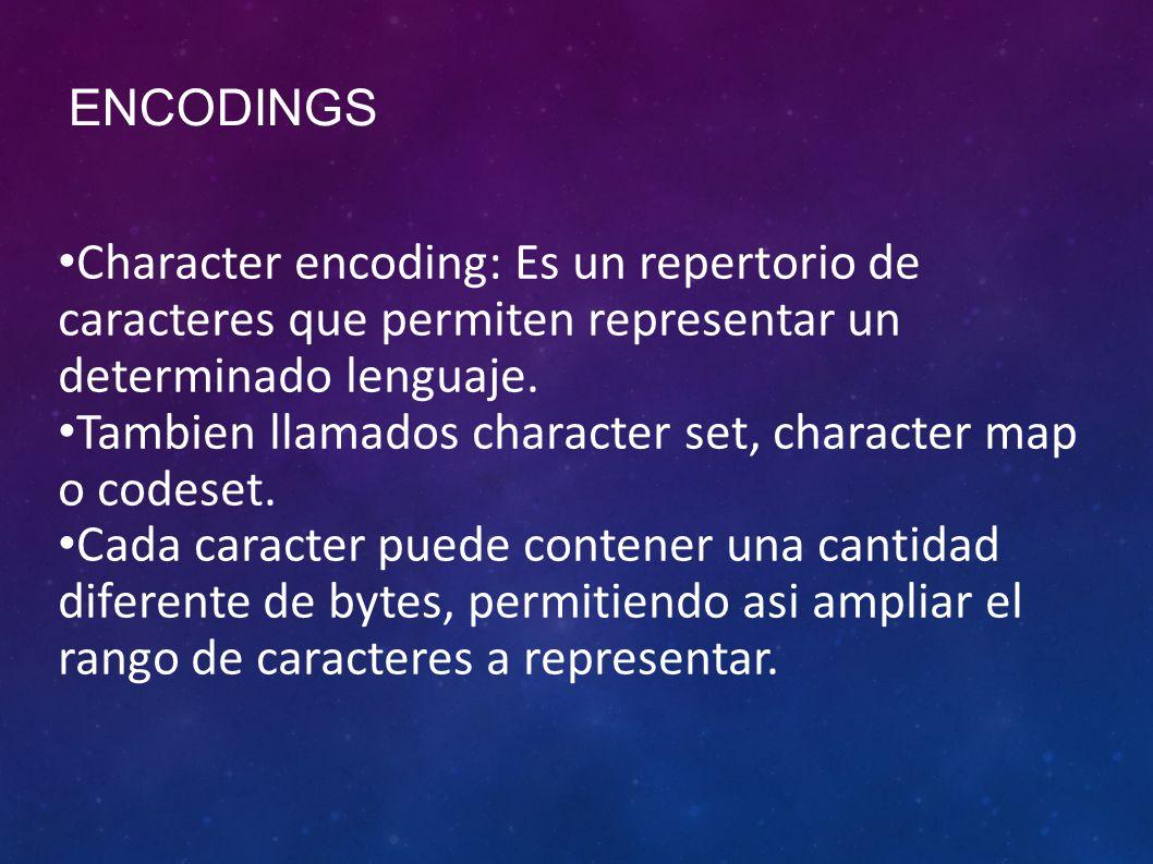 ENCODINGS Character encoding: Es un repertorio de caracteres que permiten representar un determinado lenguaje.