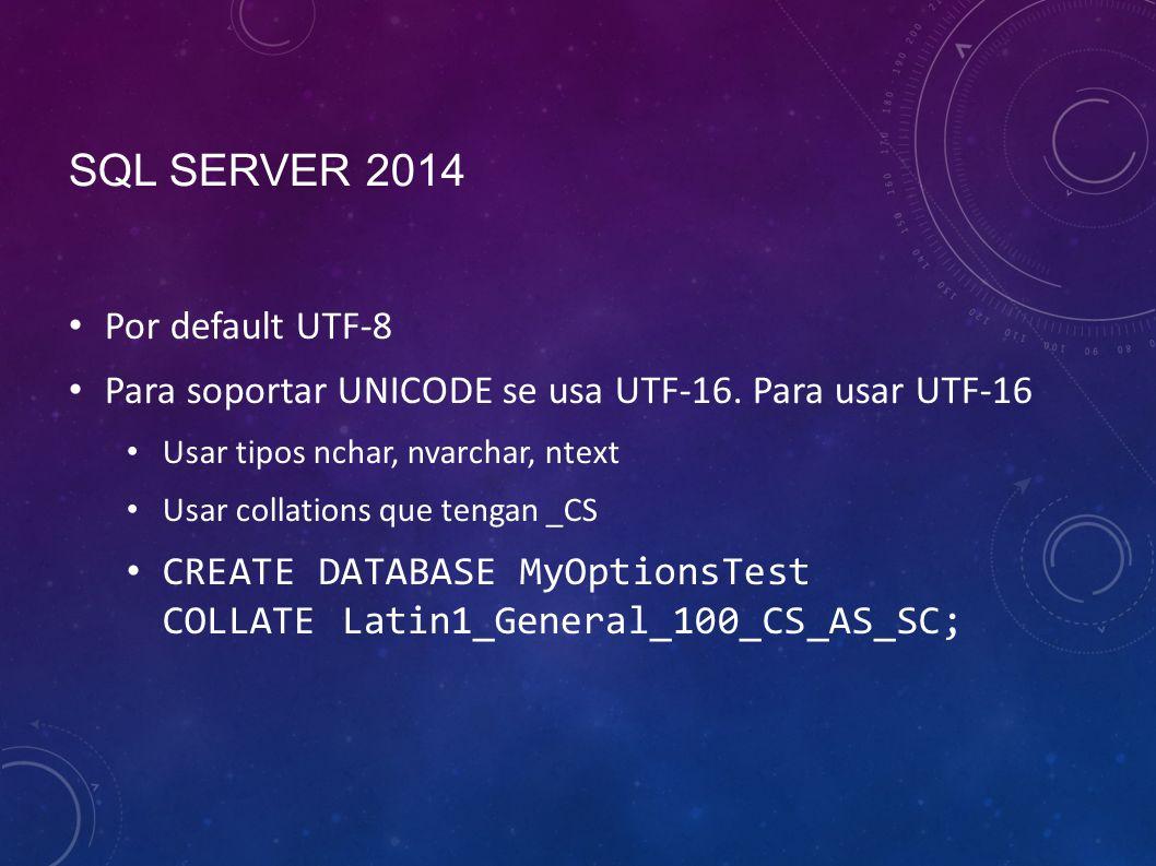 SQL SERVER 2014 Por default UTF-8 Para soportar UNICODE se usa UTF-16.