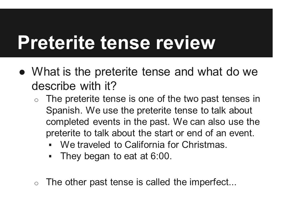 Preterite tense review ●What is the preterite tense and what do we describe with it.