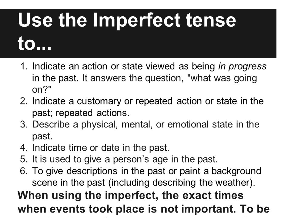 Use the Imperfect tense to...