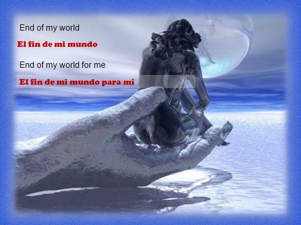 Tú eres mi mundo, tú eres mis noches y días.
