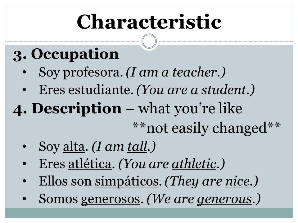 3. Occupation Soy profesora. (I am a teacher.) Eres estudiante.