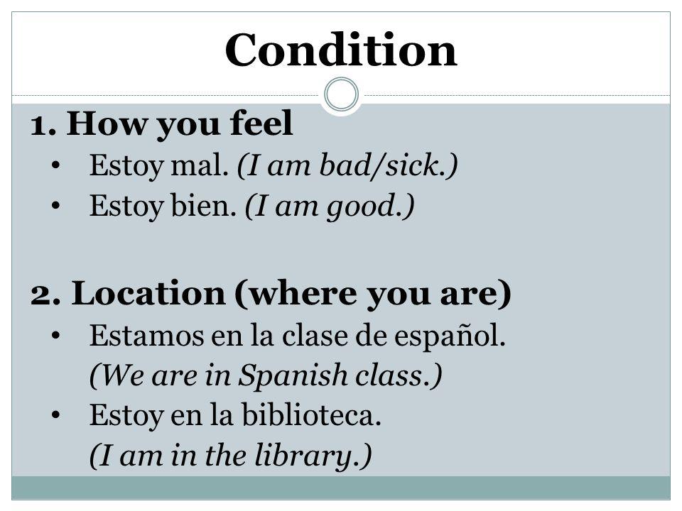 1. How you feel Estoy mal. (I am bad/sick.) Estoy bien.