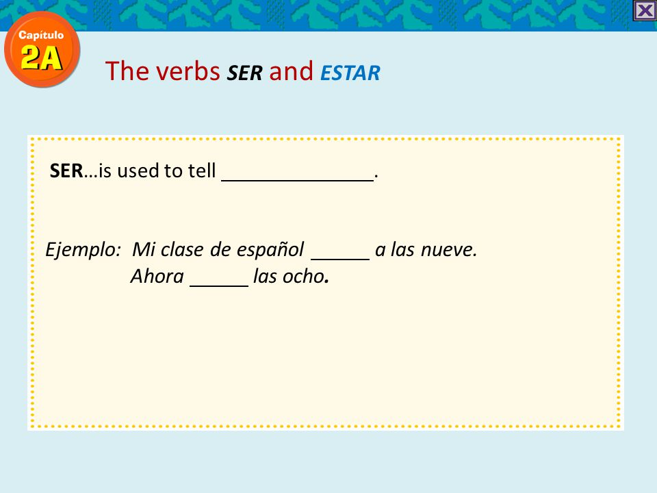 SER…is used to tell. Ejemplo: Mi clase de español a las nueve.