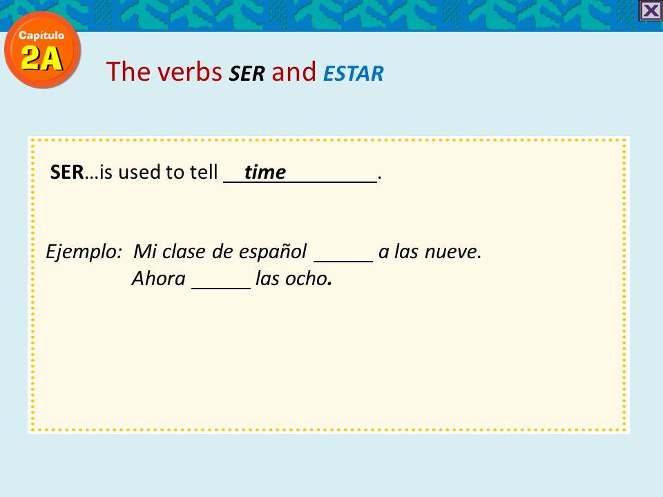 SER…is used to tell time. Ejemplo: Mi clase de español a las nueve.
