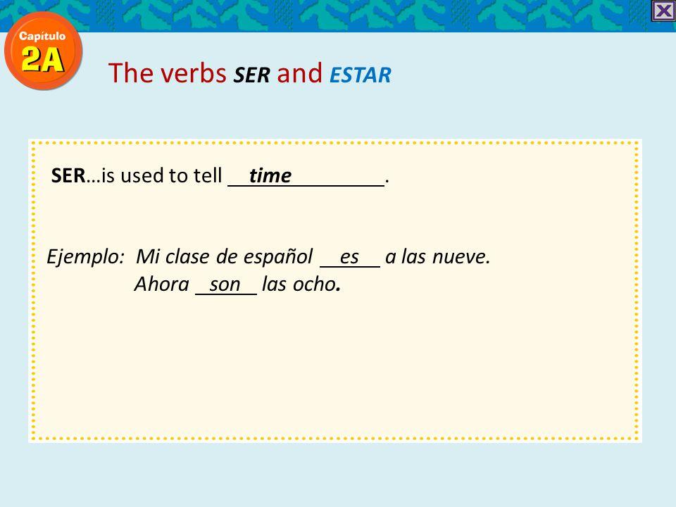 SER…is used to tell time. Ejemplo: Mi clase de español es a las nueve.