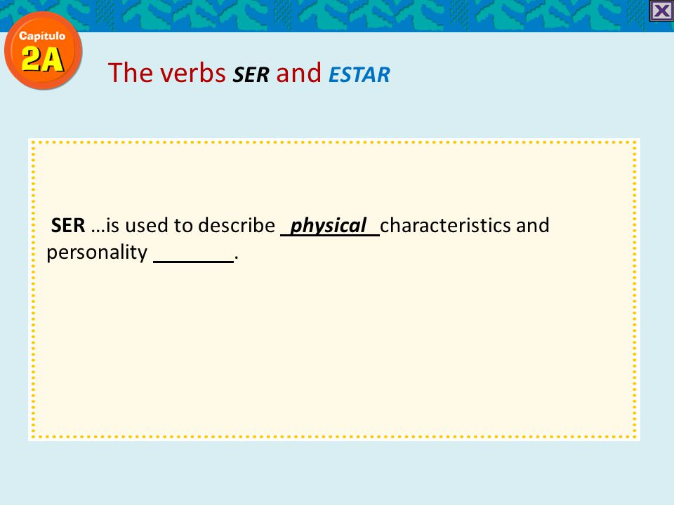 SER …is used to describe physical characteristics and personality traits. The verbs SER and ESTAR