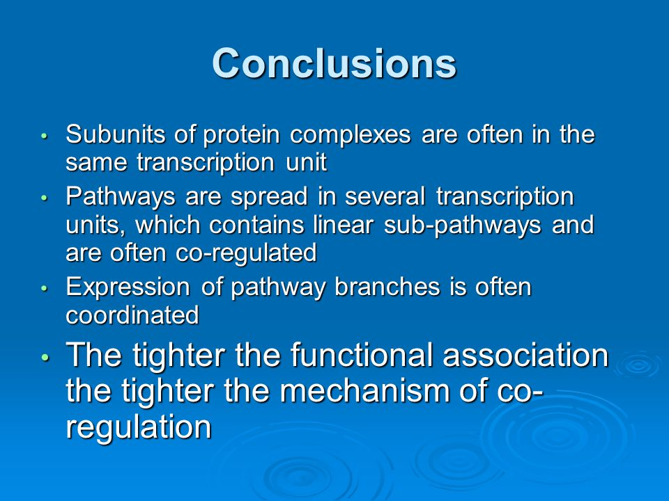 Conclusions Subunits of protein complexes are often in the same transcription unit Subunits of protein complexes are often in the same transcription u