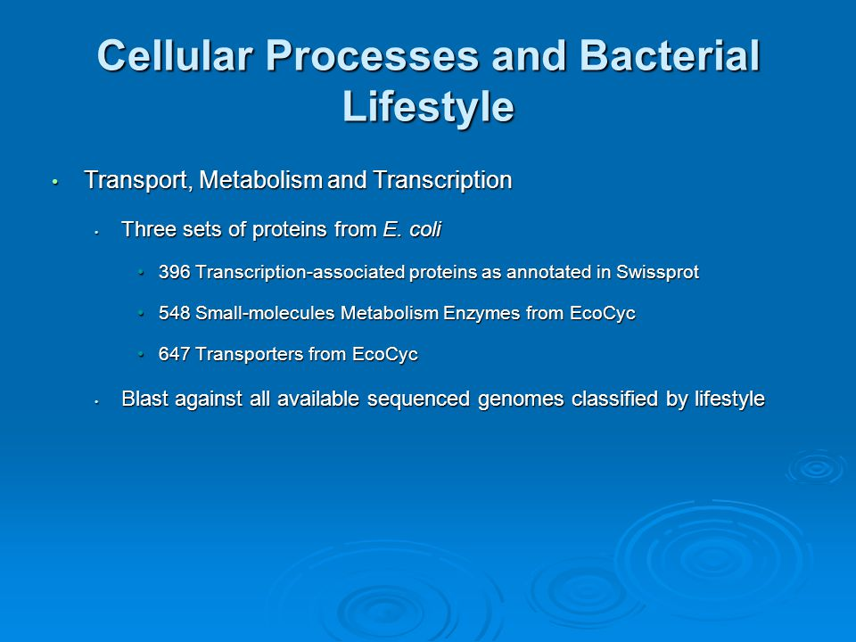 Cellular Processes and Bacterial Lifestyle Transport, Metabolism and Transcription Transport, Metabolism and Transcription Three sets of proteins from E.