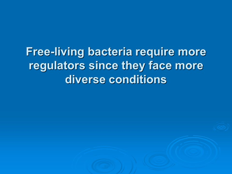 Free-living bacteria require more regulators since they face more diverse conditions