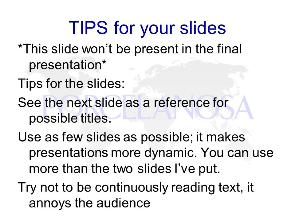 TIPS for your slides *This slide won't be present in the final presentation* Tips for the slides: See the next slide as a reference for possible titles.