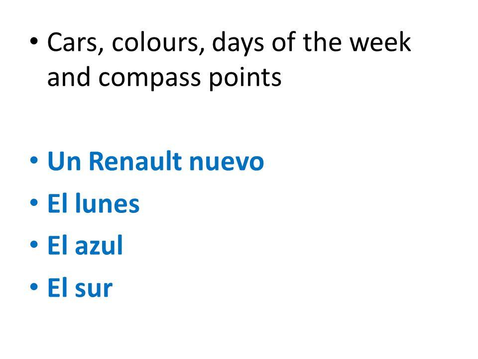 Cars, colours, days of the week and compass points Un Renault nuevo El lunes El azul El sur