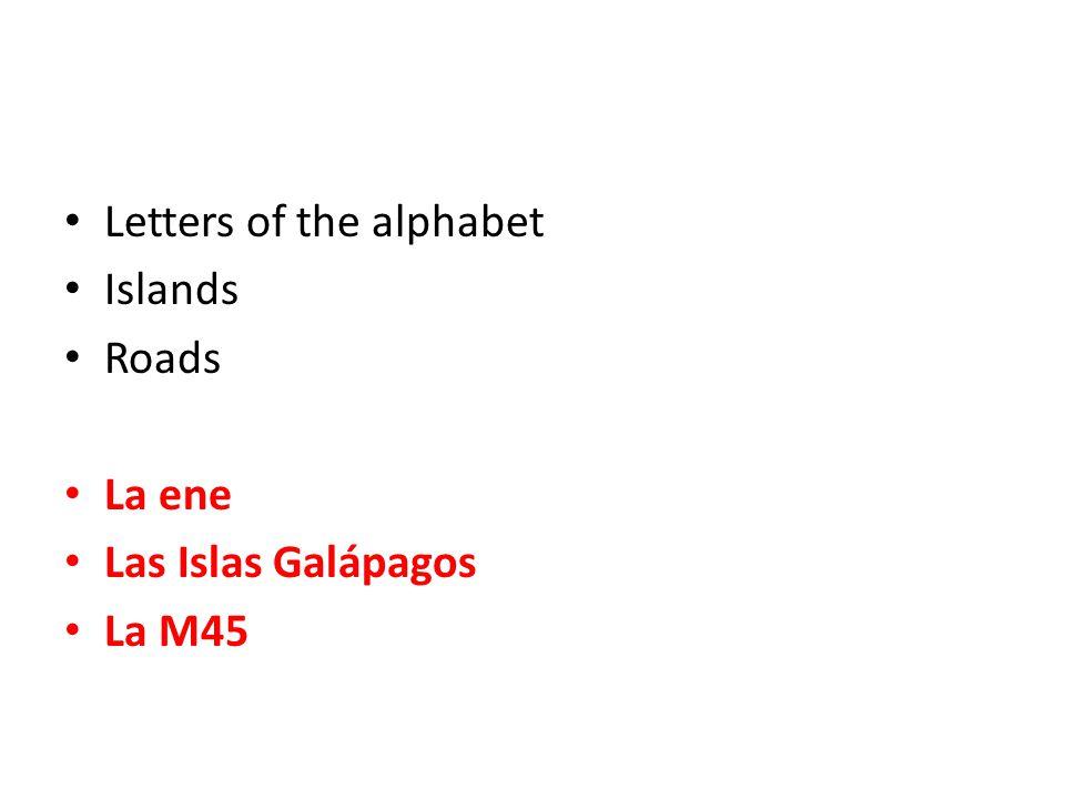 Letters of the alphabet Islands Roads La ene Las Islas Galápagos La M45