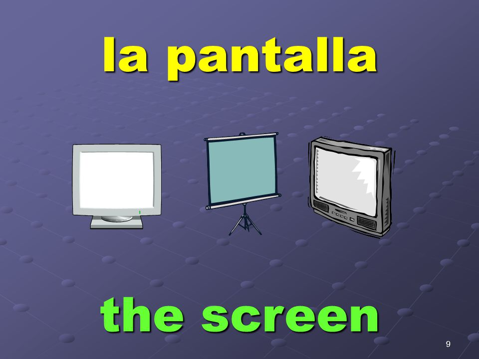 9 la pantalla the screen