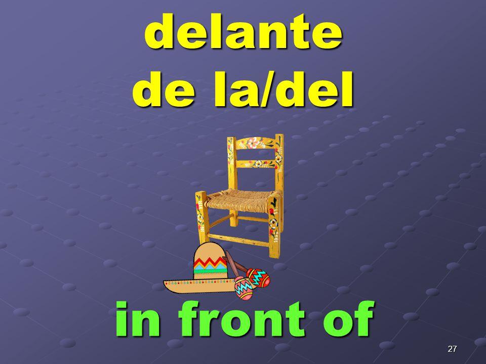 27delante de la/del in front of